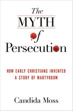 The Myth of Persecution Hardcover  by Candida Moss