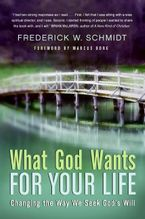 What God Wants for Your Life eBook  by Frederick W. Schmidt