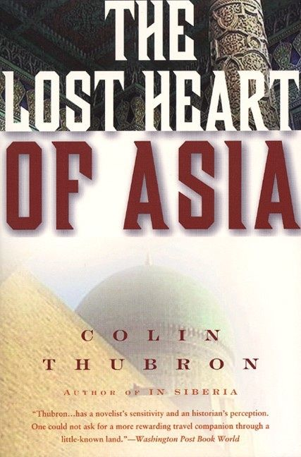 The Lost Heart Of Asia Colin Thubron E Book