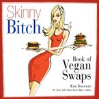 Skinny Bitch Book of Vegan Swaps Paperback  by Kim Barnouin