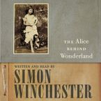 The Alice Behind Wonderland Downloadable audio file UBR by Simon Winchester
