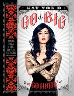 Go Big or Go Home Hardcover  by Kat Von D