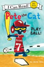 Pete the Cat: Play Ball! Hardcover  by James Dean