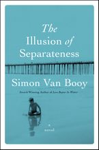 The Illusion of Separateness Hardcover  by Simon Van Booy