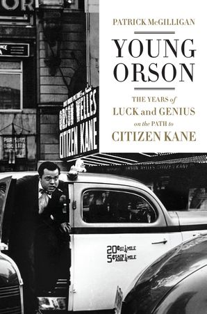 Young Orson: The Years of Luck and Genius on the Path to Citizen Kane Hardcover  by Patrick McGilligan