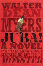 Walter Dean Myers - Juba!: A Novel