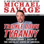 Trickle Down Tyranny Downloadable audio file UBR by Michael Savage