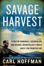 Savage Harvest Hardcover  by Carl Hoffman