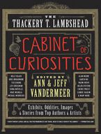 The Thackery T. Lambshead Cabinet of Curiosities Paperback  by Ann VanderMeer