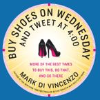 Buy Shoes on Wednesday and Tweet at 4:00 eBook  by Mark Di Vincenzo