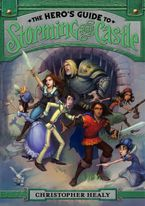 The Hero's Guide to Storming the Castle Hardcover  by Christopher Healy