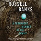 A Permanent Member of the Family Downloadable audio file UBR by Russell Banks