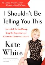 I Shouldn't Be Telling You This Paperback  by Kate White