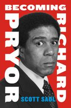 Becoming Richard Pryor Hardcover  by Scott Saul