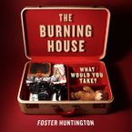 The Burning House Paperback  by Foster Huntington