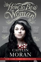 How to Be a Woman Paperback  by Caitlin Moran