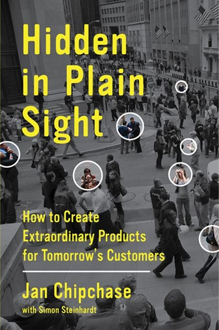 Book cover image: Hidden in Plain Sight: How to Create Extraordinary Products for Tomorrow's Customers