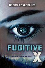 Fugitive X Hardcover  by Gregg Rosenblum