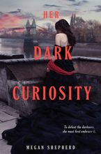 Her Dark Curiosity Hardcover  by Megan Shepherd