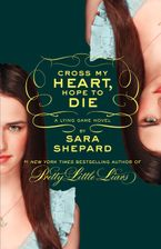 The Lying Game #5: Cross My Heart, Hope to Die Hardcover  by Sara Shepard