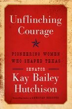 Unflinching Courage Hardcover  by Kay Bailey Hutchison