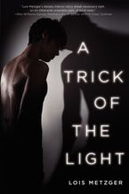 A Trick of the Light Hardcover  by Lois Metzger
