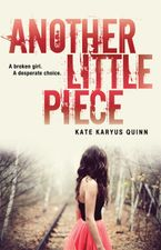 Another Little Piece Hardcover  by Kate Karyus Quinn