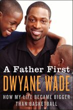 A Father First Paperback  by Dwyane Wade