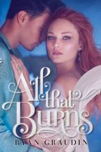 All That Burns Paperback  by Ryan Graudin