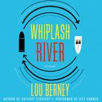 Whiplash River Downloadable audio file UBR by Lou Berney