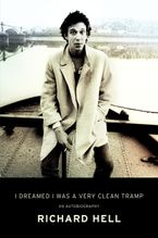 I Dreamed I Was a Very Clean Tramp Hardcover  by Richard Hell