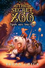 The Secret Zoo: Traps and Specters Hardcover  by Bryan Chick