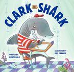 Clark the Shark Hardcover  by Bruce Hale