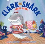 Clark the Shark Takes Heart Hardcover  by Bruce Hale