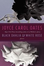 Black Dahlia & White Rose Hardcover  by Joyce Carol Oates