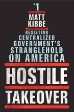 Hostile Takeover Hardcover  by Matt Kibbe