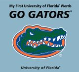 My First University of Florida Words Go Gators