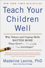 Teach Your Children Well Paperback  by Madeline Levine PhD