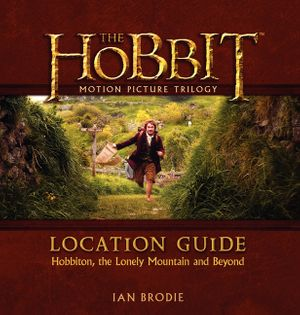 The Hobbit Motion Picture Trilogy Location Guide book image