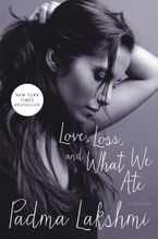 Love, Loss, and What We Ate Hardcover  by Padma Lakshmi