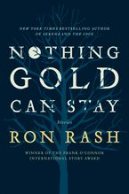 Nothing Gold Can Stay Hardcover  by Ron Rash