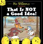 That Is Not a Good Idea! Hardcover  by Mo Willems