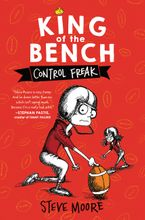 King of the Bench: Control Freak Hardcover  by Steve Moore