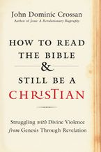 How to Read the Bible and Still Be a Christian Hardcover  by John Dominic Crossan