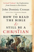 How to Read the Bible and Still Be a Christian Paperback  by John Dominic Crossan