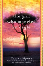 The Girl Who Married An Eagle: A Novel - Tamar Myers
