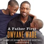 A Father First Downloadable audio file UBR by Dwyane Wade