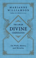 The Law of Divine Compensation Hardcover  by Marianne Williamson