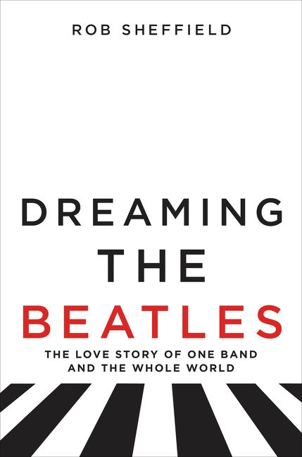 Dreaming The Beatles Rob Sheffield Hardcover