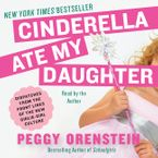Cinderella Ate My Daughter Downloadable audio file UBR by Peggy Orenstein